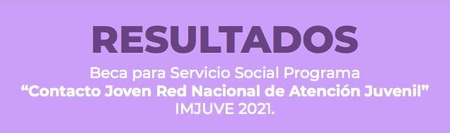 RESULTADOS BECA Contacto Joven Red Nacional de Atención Juvenil 2021